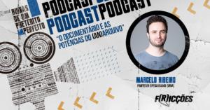 Podcast 02   O documentário e as potências do (an)arquivo